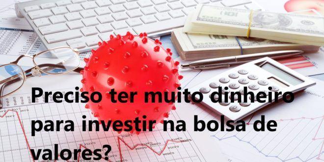 Preciso ter muito dinheiro para investir na bolsa de valores?